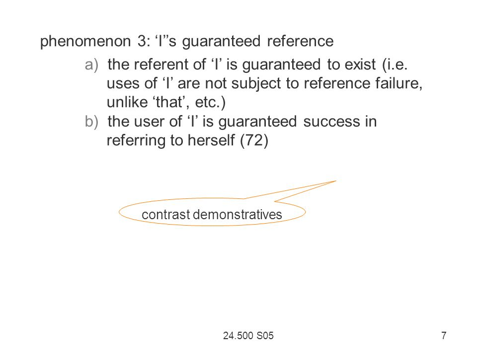 24.500 S05 7 contrast demonstratives phenomenon 3: Is guaranteed reference a) the referent of I is guaranteed to exist (i.e.
