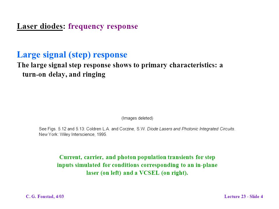 Laser diodes: frequency response Large signal (step) response The large signal step response shows to primary characteristics: a turn-on delay, and ringing (Images deleted) See Figs.
