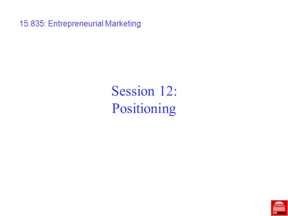 Session 12: Positioning 15.835: Entrepreneurial Marketing