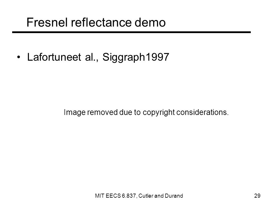Fresnel reflectance demo Lafortuneet al., Siggraph1997 Image removed due to copyright considerations.