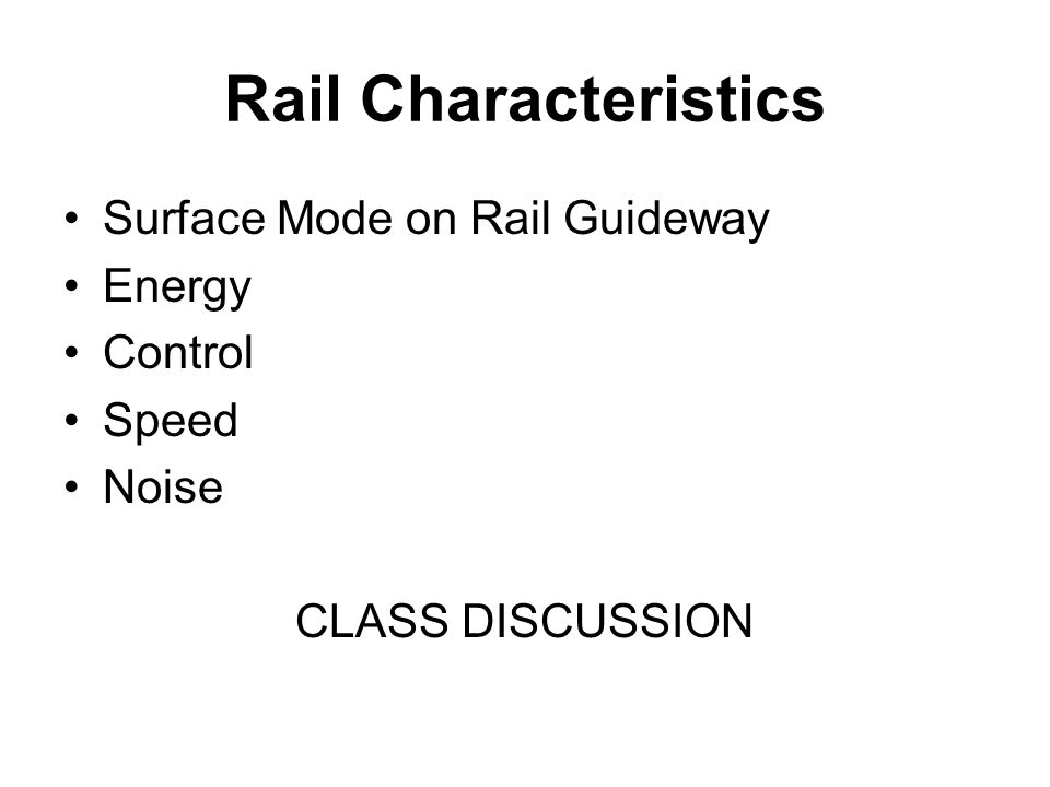 Rail Characteristics Surface Mode on Rail Guideway Energy Control Speed Noise CLASS DISCUSSION