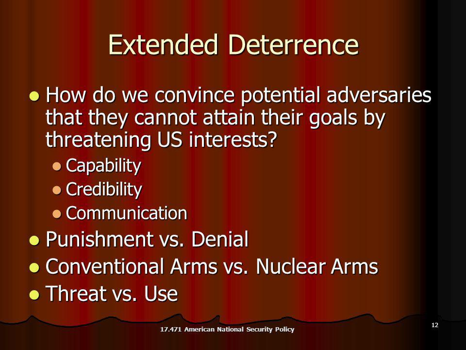 12 Extended Deterrence How do we convince potential adversaries that they cannot attain their goals by threatening US interests.