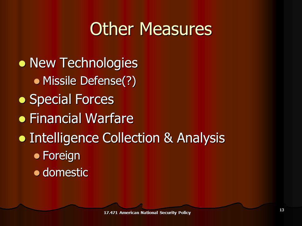 13 Other Measures New Technologies New Technologies Missile Defense( ) Missile Defense( ) Special Forces Special Forces Financial Warfare Financial Warfare Intelligence Collection & Analysis Intelligence Collection & Analysis Foreign Foreign domestic domestic 17.471 American National Security Policy