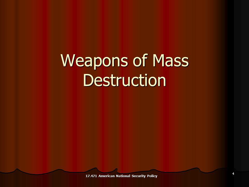 4 Weapons of Mass Destruction 17.471 American National Security Policy