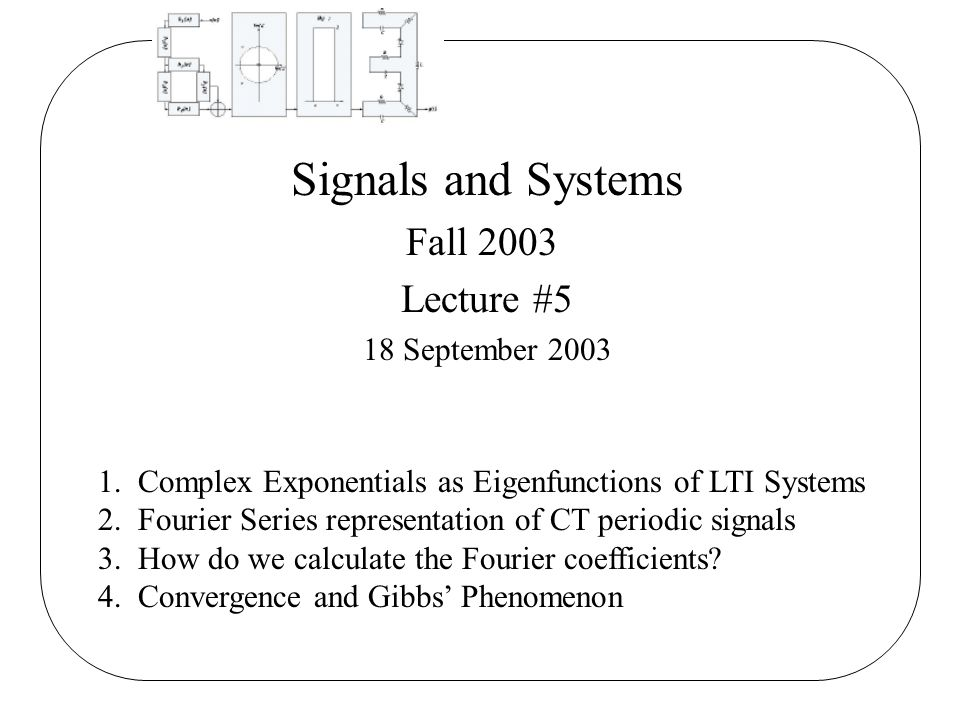 Signals and Systems Fall 2003 Lecture #5 18 September