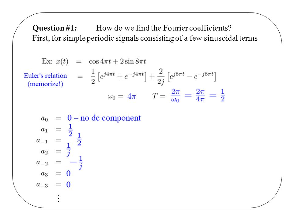 Question #1: How do we find the Fourier coefficients.