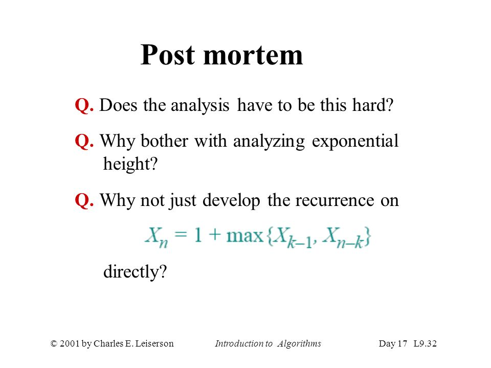 © 2001 by Charles E. Leiserson Introduction to AlgorithmsDay 17 L9.32 Post mortem Q.