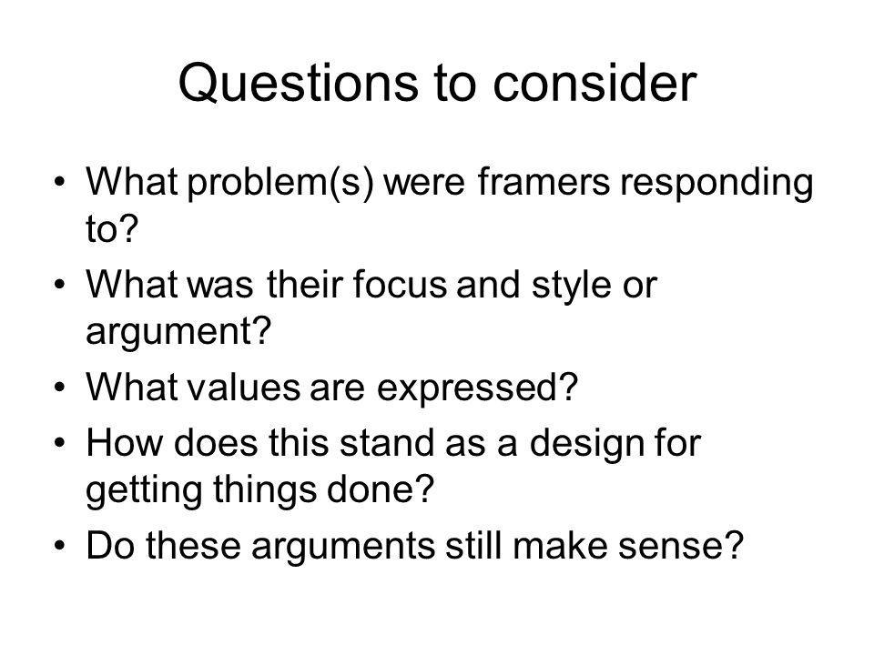 Questions to consider What problem(s) were framers responding to.