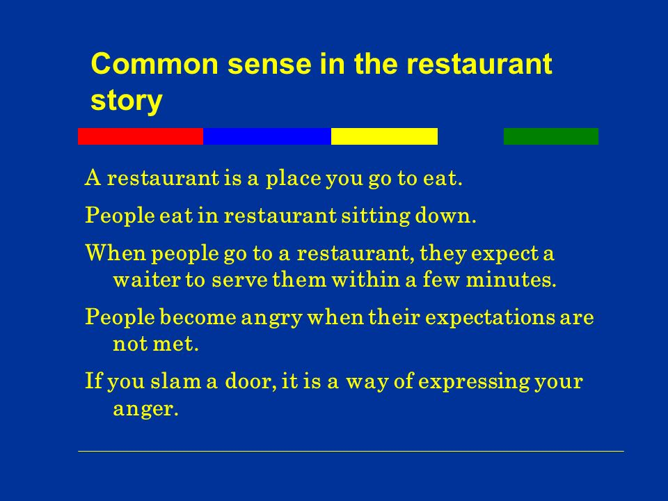 Common sense in the restaurant story A restaurant is a place you go to eat.