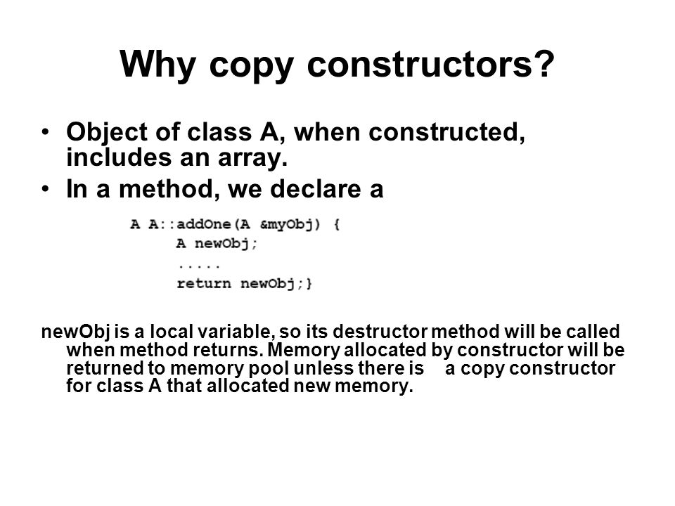 Why copy constructors. Object of class A, when constructed, includes an array.