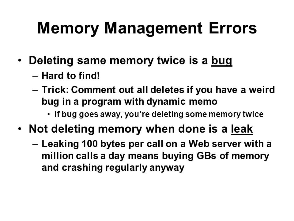 Memory Management Errors Deleting same memory twice is a bug –Hard to find.