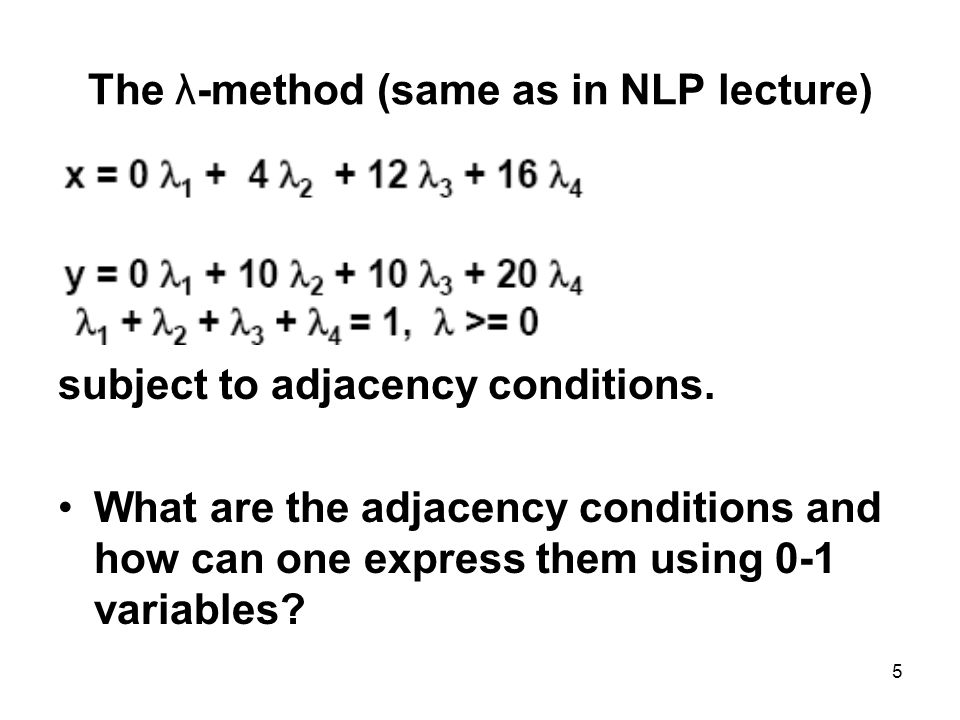 5 The λ-method (same as in NLP lecture) subject to adjacency conditions.