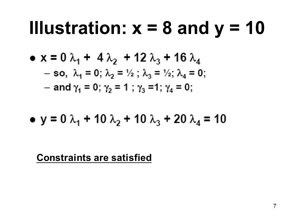 7 Illustration: x = 8 and y = 10 Constraints are satisfied