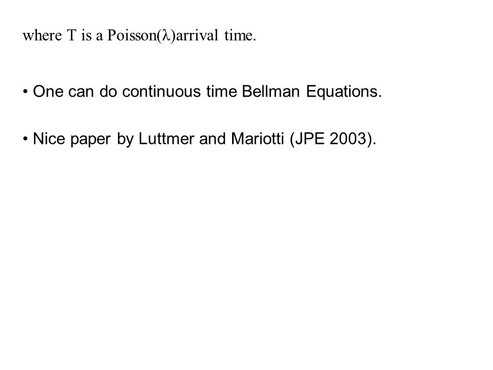 where T is a Poisson(λ)arrival time. One can do continuous time Bellman Equations.