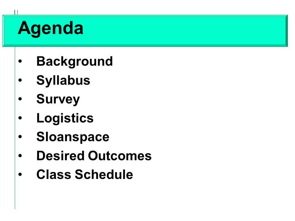 Agenda Background Syllabus Survey Logistics Sloanspace Desired Outcomes Class Schedule
