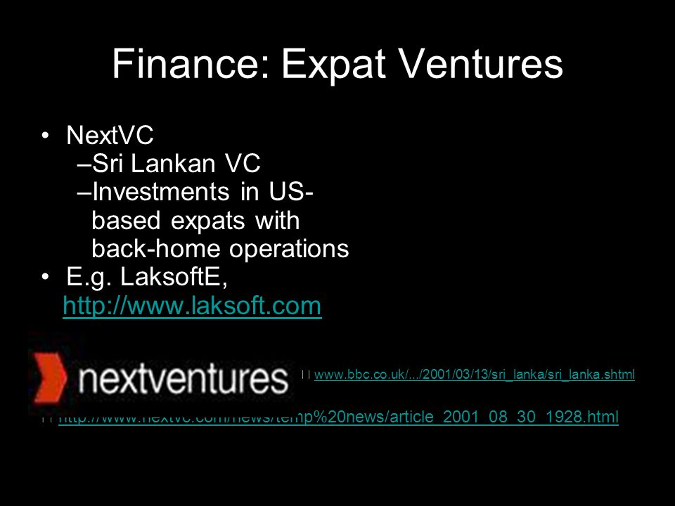 Finance: Expat Ventures NextVC –Sri Lankan VC –Investments in US- based expats with back-home operations E.g.