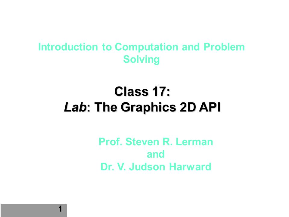 Introduction to Computation and Problem Solving Class 17: Lab: The Graphics 2D API 1 Prof.