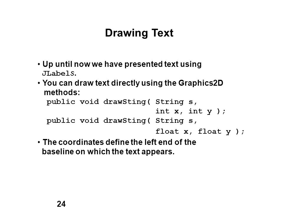 24 Drawing Text Up until now we have presented text using JLabel s.