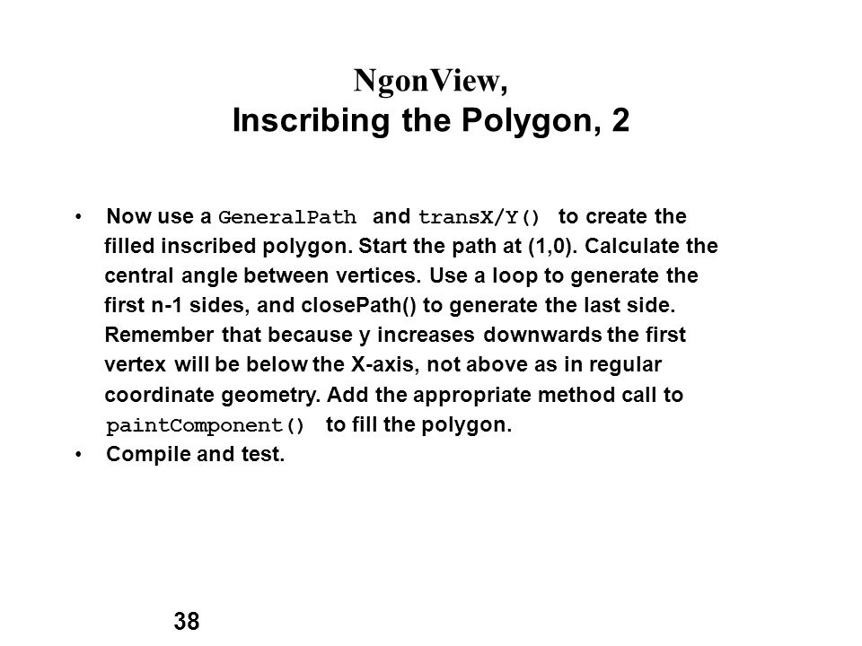 38 NgonView, Inscribing the Polygon, 2 Now use a GeneralPath and transX/Y() to create the filled inscribed polygon.