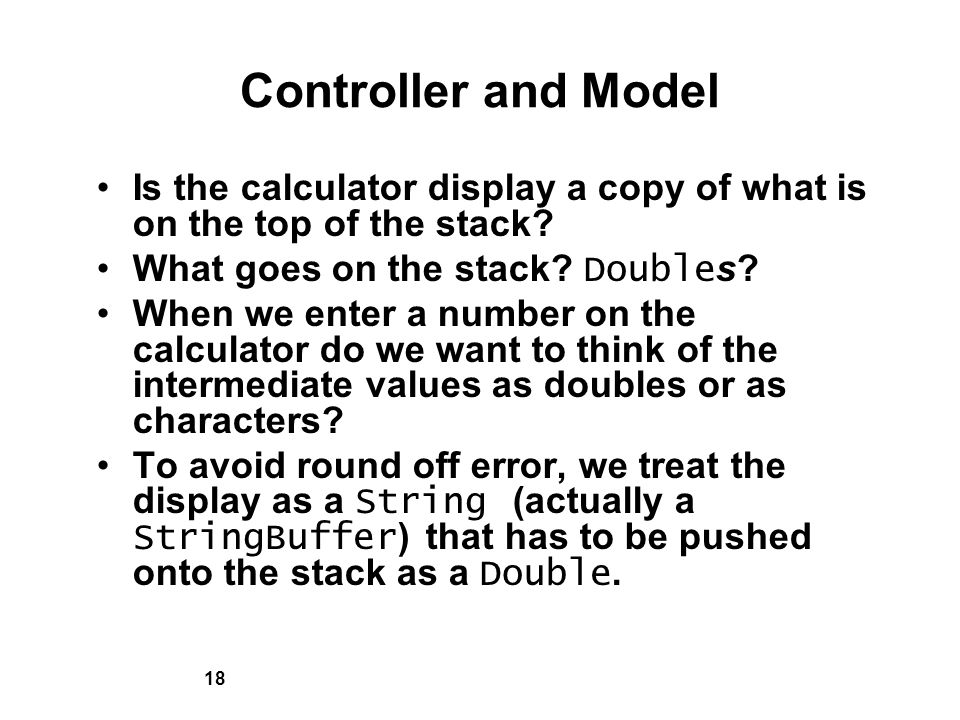 18 Controller and Model Is the calculator display a copy of what is on the top of the stack.
