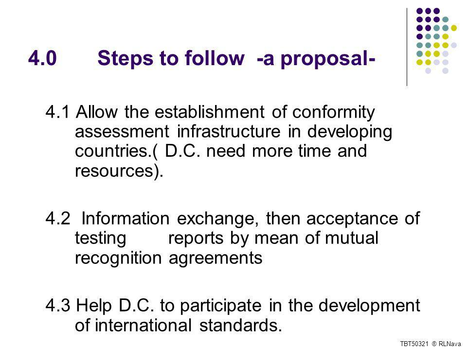 4.0 Steps to follow -a proposal- 4.1 Allow the establishment of conformity assessment infrastructure in developing countries.( D.C.