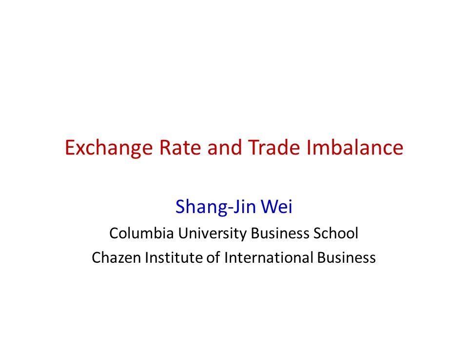 1 Exchange Rate And Trade Imbalance Shang Jin Wei Columbia University Business School Chazen Insute Of International