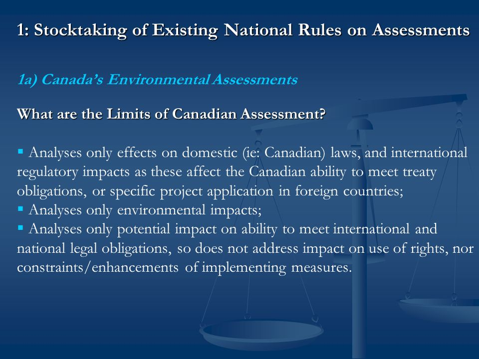 1: Stocktaking of Existing National Rules on Assessments 1a) Canadas Environmental Assessments What are the Limits of Canadian Assessment.
