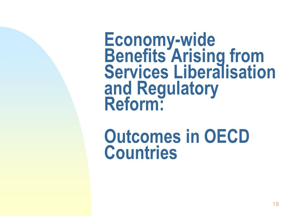 19 Economy-wide Benefits Arising from Services Liberalisation and Regulatory Reform: Outcomes in OECD Countries