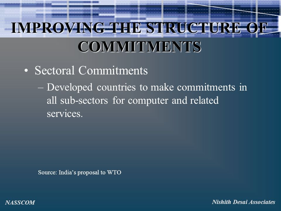 IMPROVING THE STRUCTURE OF COMMITMENTS Sectoral Commitments –Developed countries to make commitments in all sub-sectors for computer and related services.