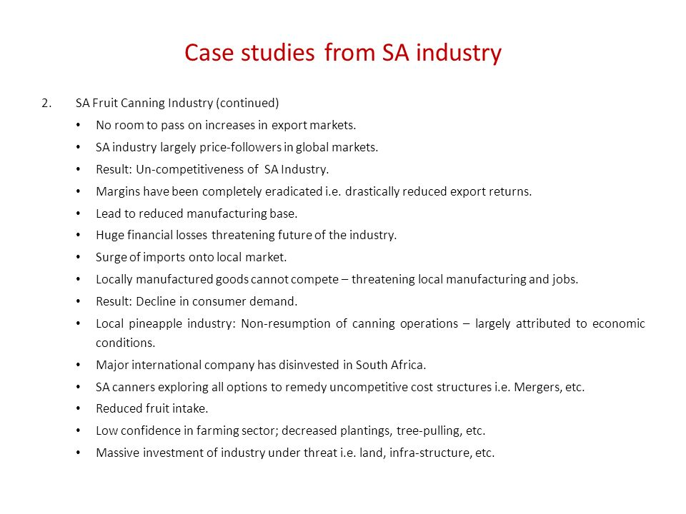 Case studies from SA industry 2.SA Fruit Canning Industry (continued) No room to pass on increases in export markets.