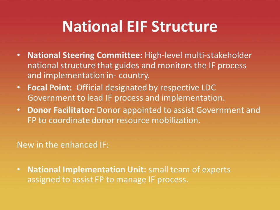 15 National EIF Structure National Steering Committee: High-level multi-stakeholder national structure that guides and monitors the IF process and implementation in- country.