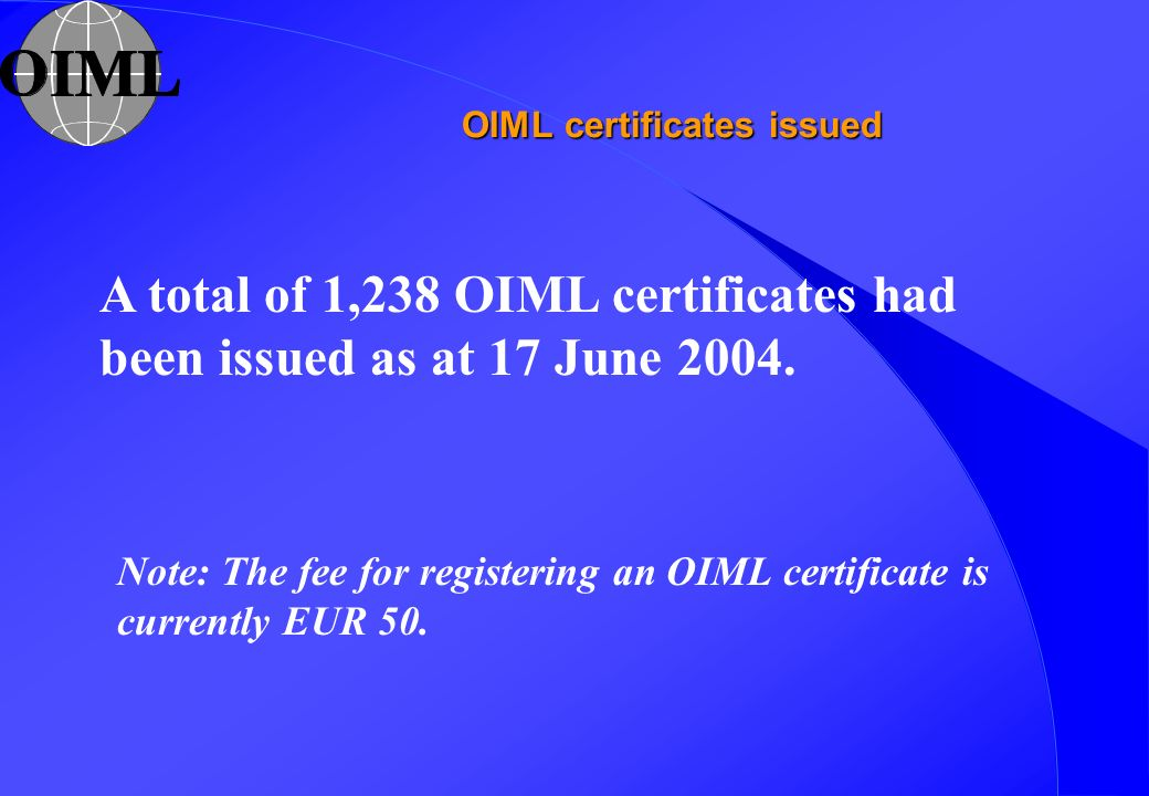OIML certificates issued A total of 1,238 OIML certificates had been issued as at 17 June 2004.