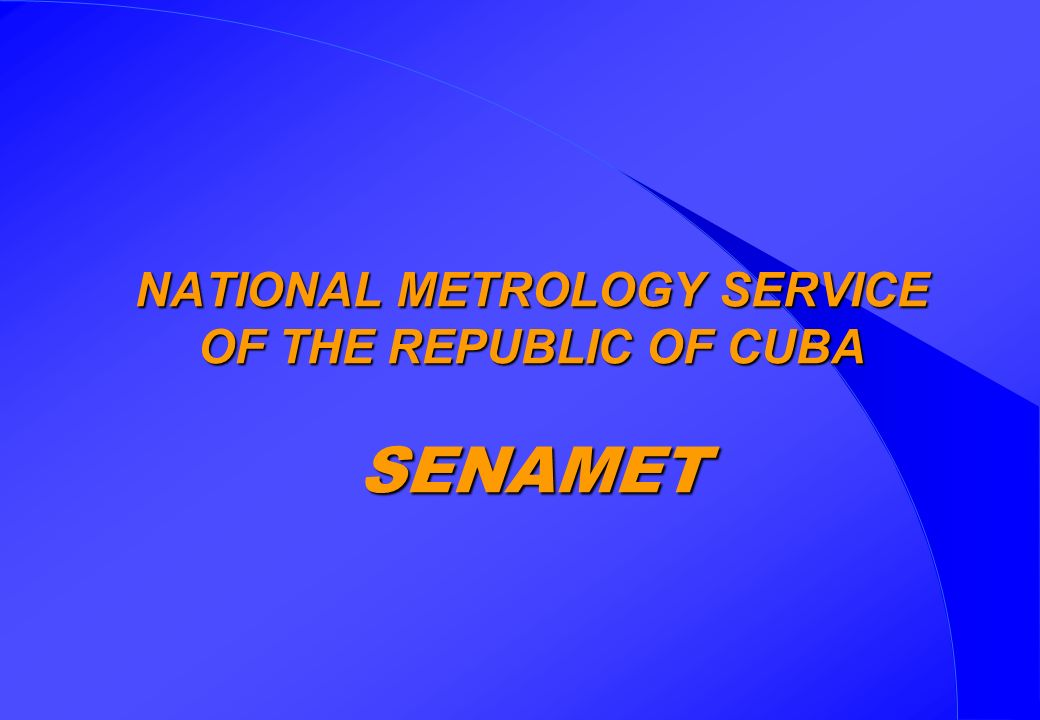 NATIONAL METROLOGY SERVICE OF THE REPUBLIC OF CUBA SENAMET