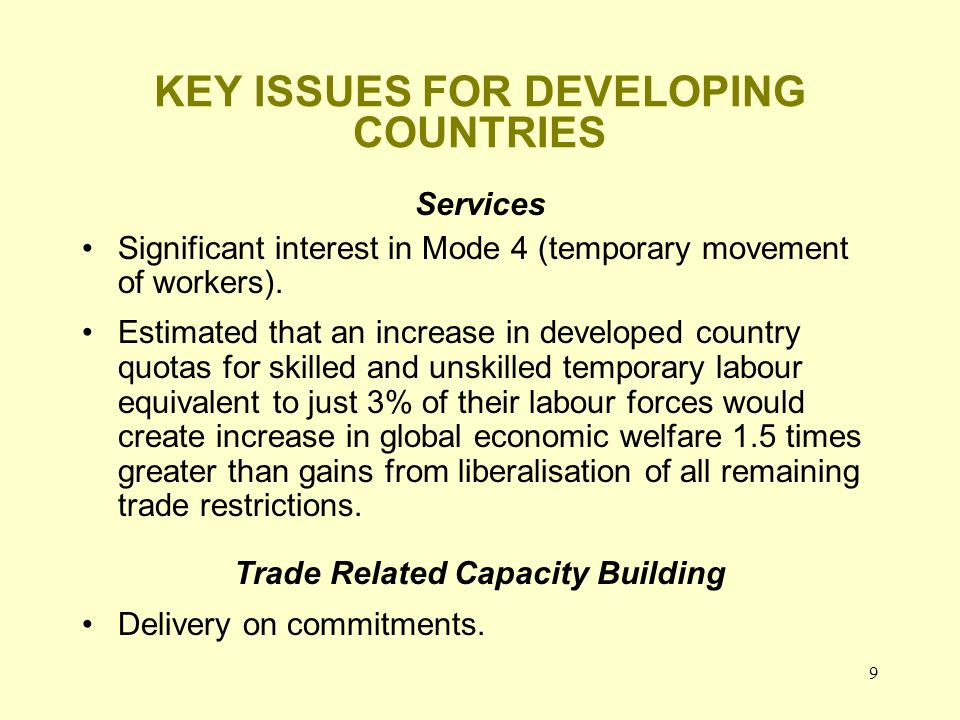 9 KEY ISSUES FOR DEVELOPING COUNTRIES Services Significant interest in Mode 4 (temporary movement of workers).