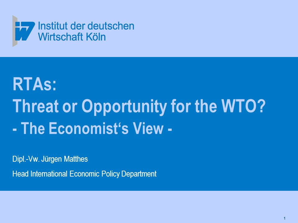1 RTAs: Threat or Opportunity for the WTO. - The Economists View - Dipl.-Vw.