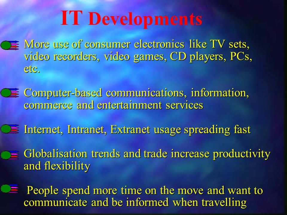 More use of consumer electronics like TV sets, video recorders, video games, CD players, PCs, etc.