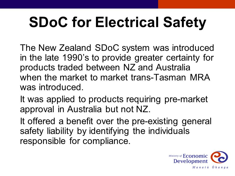 SDoC for Electrical Safety The New Zealand SDoC system was introduced in the late 1990s to provide greater certainty for products traded between NZ and Australia when the market to market trans-Tasman MRA was introduced.