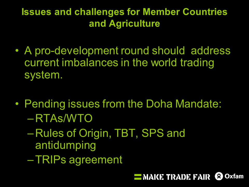 Issues and challenges for Member Countries and Agriculture A pro-development round should address current imbalances in the world trading system.