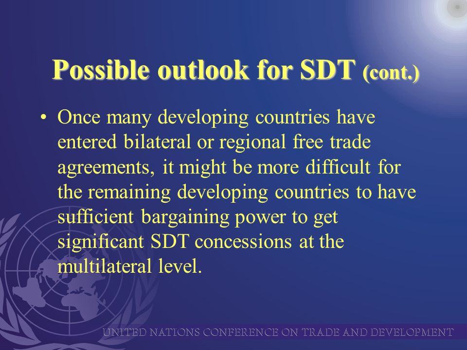 Once many developing countries have entered bilateral or regional free trade agreements, it might be more difficult for the remaining developing countries to have sufficient bargaining power to get significant SDT concessions at the multilateral level.