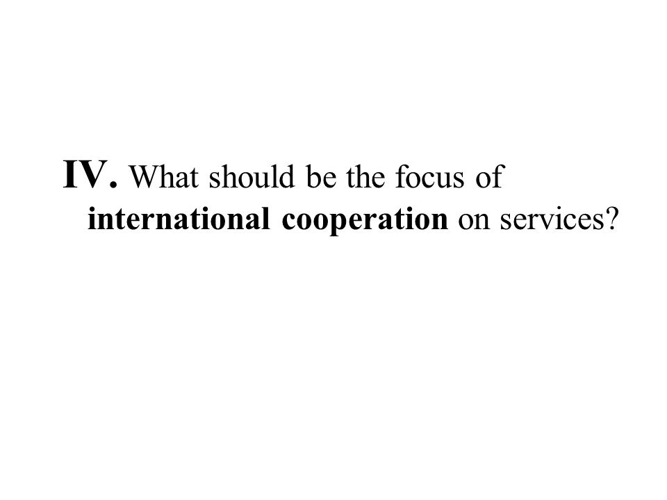IV. What should be the focus of international cooperation on services