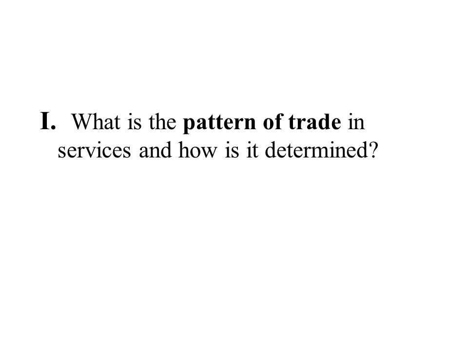 I. What is the pattern of trade in services and how is it determined