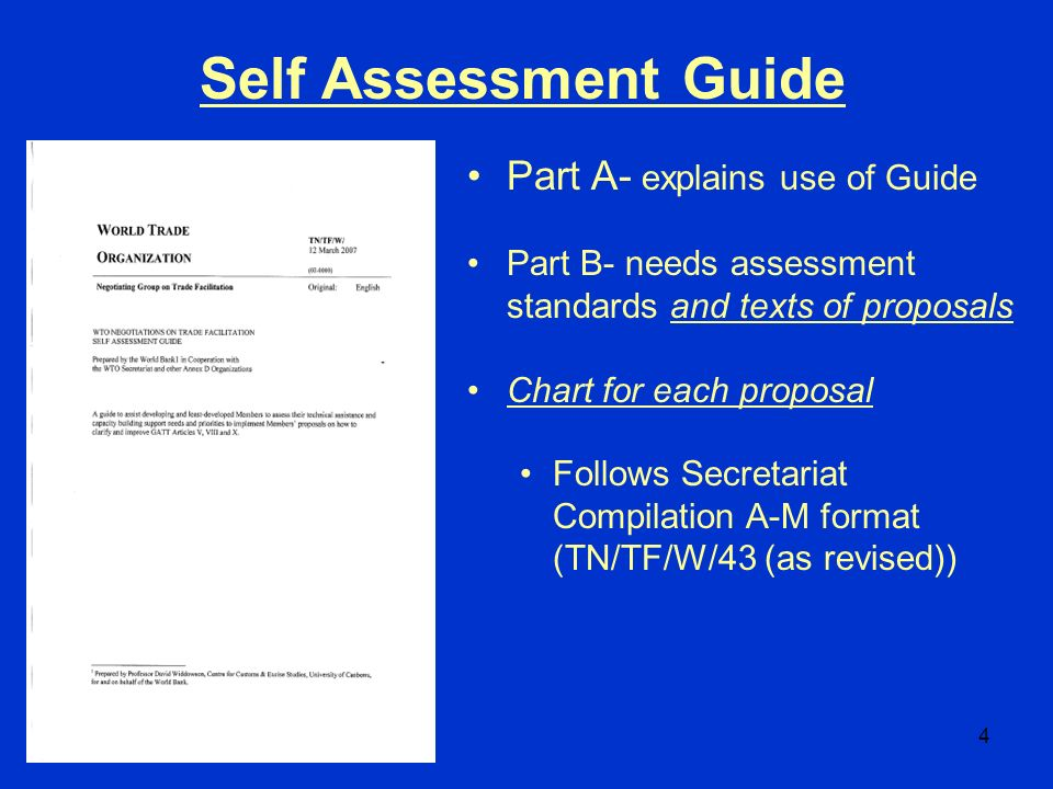 4 Part A- explains use of Guide Part B- needs assessment standards and texts of proposals Chart for each proposal Follows Secretariat Compilation A-M format (TN/TF/W/43 (as revised)) Self Assessment Guide