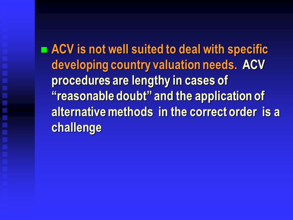 ACV is not well suited to deal with specific developing country valuation needs.