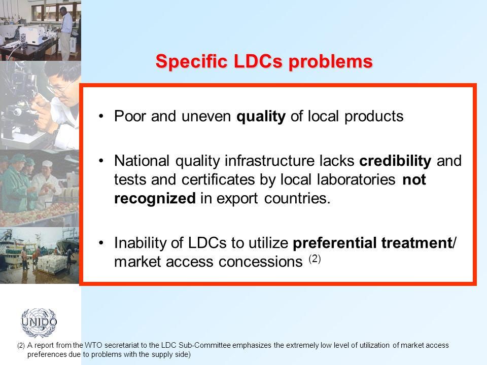 Poor and uneven quality of local products National quality infrastructure lacks credibility and tests and certificates by local laboratories not recognized in export countries.