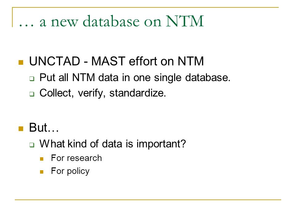 … a new database on NTM UNCTAD - MAST effort on NTM Put all NTM data in one single database.