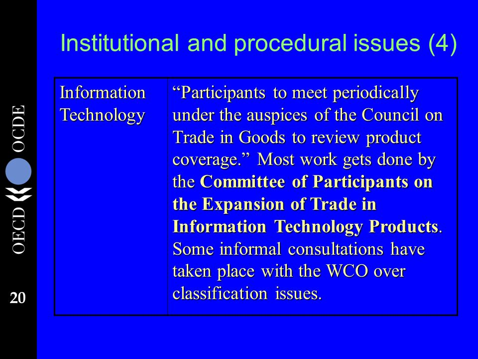 20 Institutional and procedural issues (4) Information Technology Participants to meet periodically under the auspices of the Council on Trade in Goods to review product coverage.