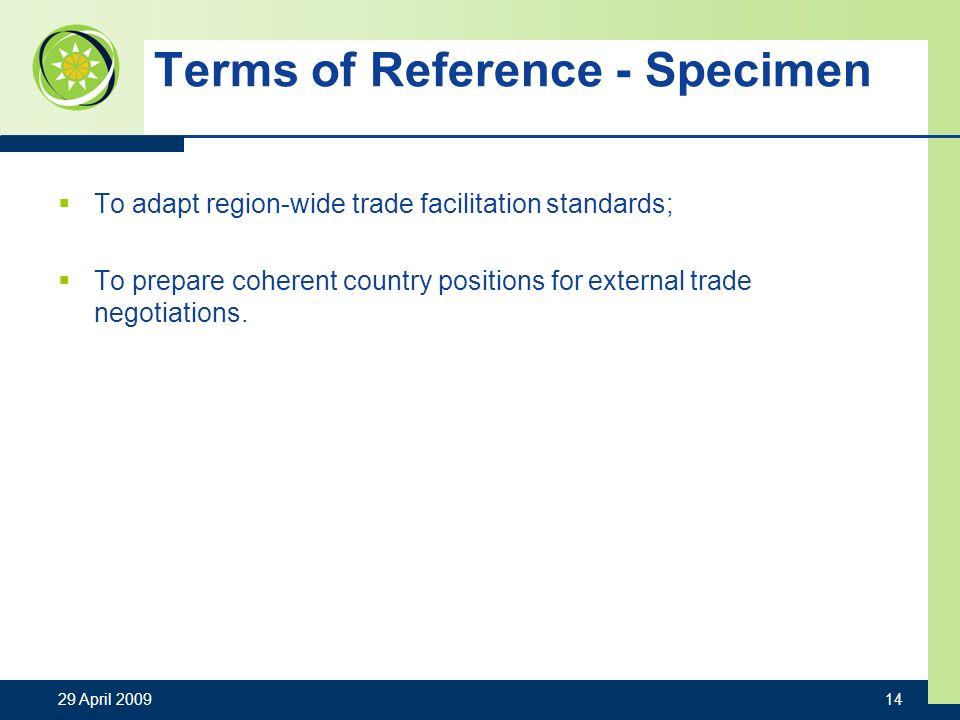 Terms of Reference - Specimen To adapt region-wide trade facilitation standards; To prepare coherent country positions for external trade negotiations.
