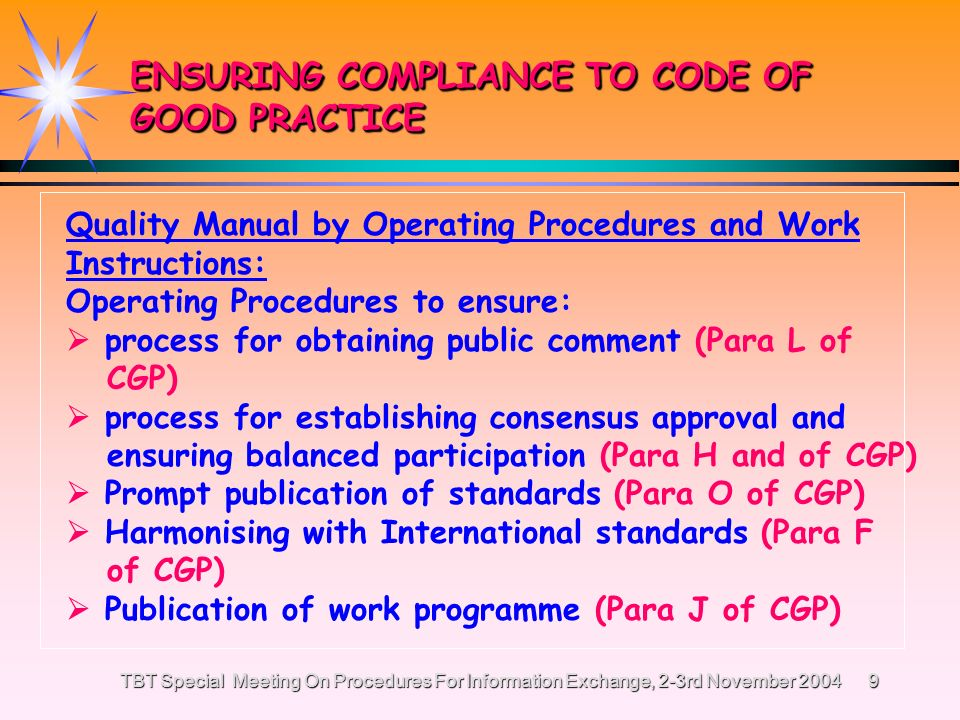 TBT Special Meeting On Procedures For Information Exchange, 2-3rd November 20048 IMPLEMENTATION OF CODE OF GOOD PRACTICE Policies and procedures governed by Quality Manual- Quality manual specifies: Adherence to Code of Good Practice IS0/IEC Guide 59:1994, Code of Good Practice for Standardization