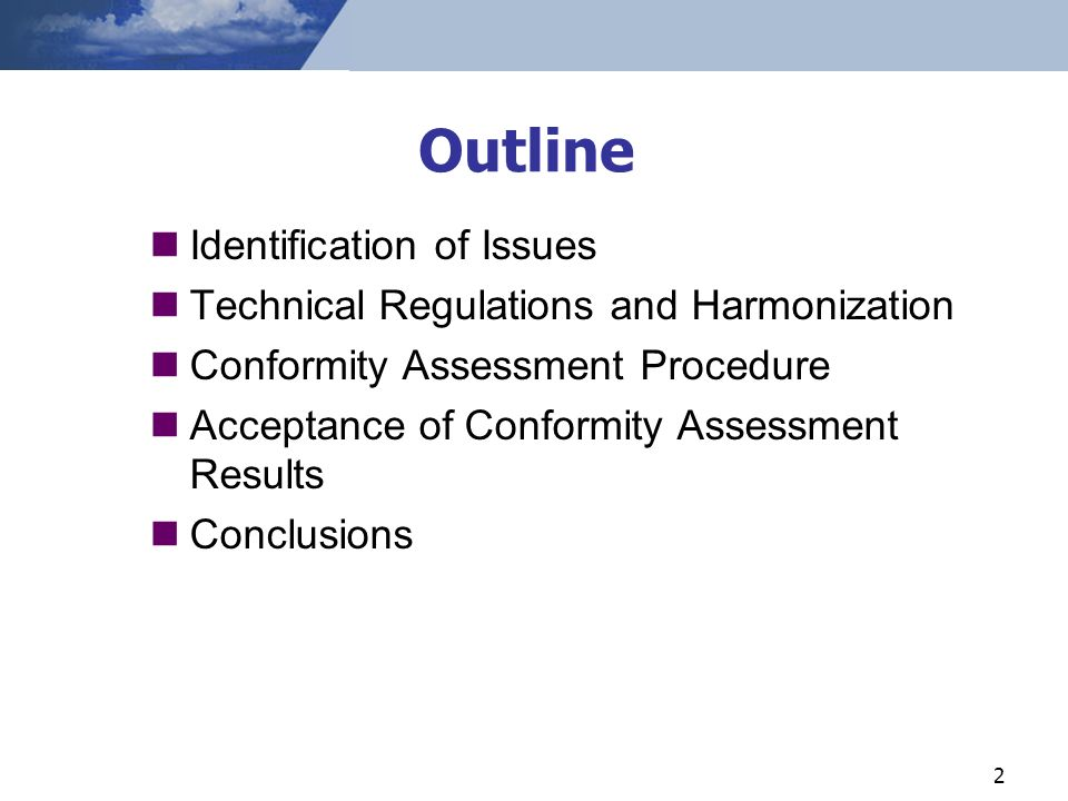 2 Identification of Issues Technical Regulations and Harmonization Conformity Assessment Procedure Acceptance of Conformity Assessment Results Conclusions Outline