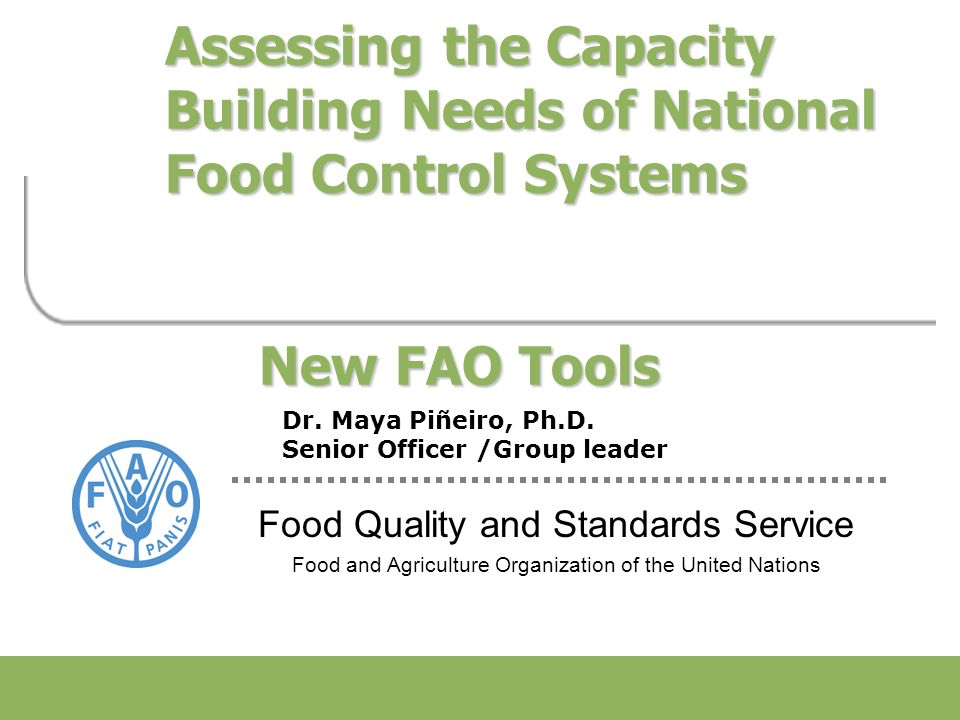 Food Quality and Standards Service Food and Agriculture Organization of the United Nations Assessing the Capacity Building Needs of National Food Control Systems New FAO Tools Dr.